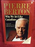 Berton Pierre : Why We Act Like Canadians: A Personal Exploration of Our National Character. - Pierre Berton