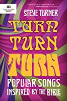 Turn, Turn, Turn: Popular Songs Inspired by the Bible