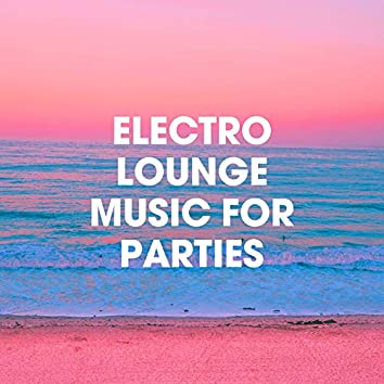 Electro Lounge Music for Parties