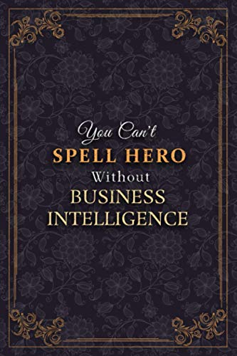 BUSINESS INTELLIGENCE Notebook Planner - You Can\'t Spell Hero Without BUSINESS INTELLIGENCE Job Title Working Cover Journal: Meal, 120 Pages, A5, 5.24 ... Monthly, Tax, Weekly, 6x9 inch, Business