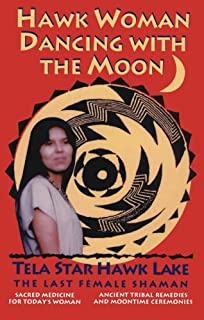 Hawk Woman Dancing with the Moon: Sacred Medicine for Today's Woman