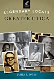 Legendary Locals of Greater Utica