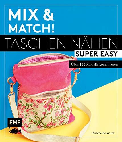 Mix and match! Taschen nähen super easy: Über 100 Modelle kombinieren – Mit...