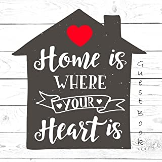 Home Is Where Your Heart Is Guest Book: Message Book for Visitors Comments Ideal for Guest Houses, Vacation Homes, Housewarming Parties, Holiday Homes (New Home Books) (Volume 14)