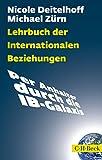 Lehrbuch der Internationalen Beziehungen: Per Anhalter durch die IB-Galaxis (Beck Paperbac...