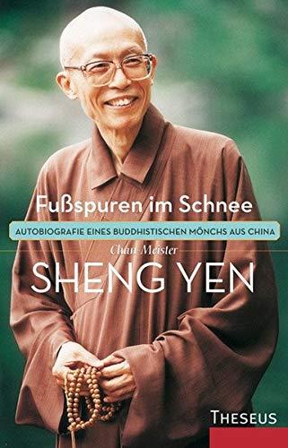 Fußspuren im Schnee: Autobiografie eines buddhistischen Mönchs aus China