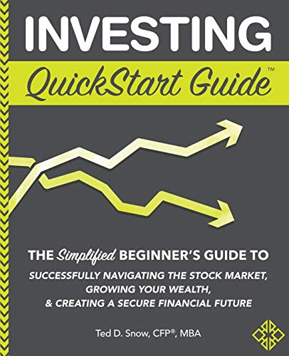 Investing QuickStart Guide: The Simplified Beginner's Guide to Successfully Navigating the Stock Market, Growing Your Wealth & Creating a Secure Financial Future (QuickStart Guides™ - Finance)