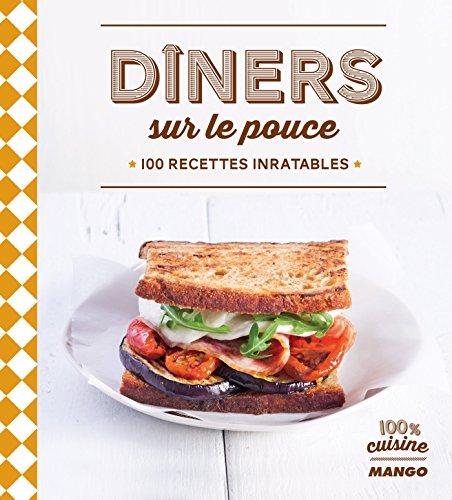 Dîners sur le pouce - 100 recettes inratables (100 % cuisine) (French Edition)