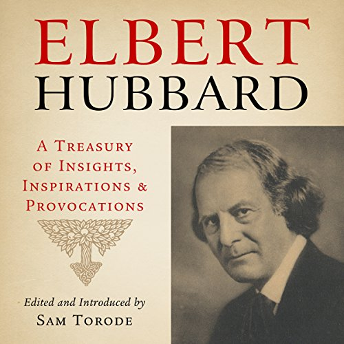 Elbert Hubbard: A Treasury of Insights, Inspirations, and Provocations audiobook cover art