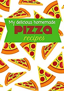 My delicious homemade pizza recipes: Blank recipe cookbook to write in | 60 recipes of pizzas | 7x10 inches | pizza lovers