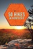 50 Hikes in Kentucky (Explorer s 50 Hikes)