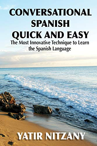Conversational Spanish Quick and Easy: The Most Innovative and...