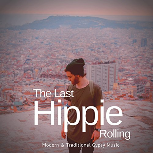 The Last Hippie Rolling - Modern and amp; Traditional Gypsy Music