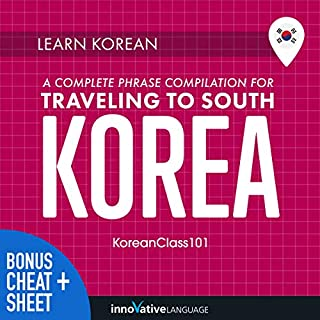 Learn Korean     A Complete Phrase Compilation for Traveling to South Korea              By:                                                                                                                                 Innovative Language Learning LLC                               Narrated by:                                                                                                                                 KoreanClass101.com                      Length: 8 hrs and 35 mins     1 rating     Overall 5.0