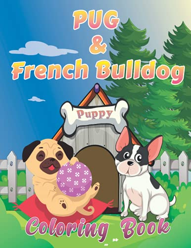 PUG & French bulldog Coloring Book: 40 Fabulous Frenchie Dog and cute PUG, puppies Designs Relaxation & Stress Relief for Kid and Adult Artistic Gift ... and Animal, dog Lovers English Bulldog 8.5X11