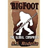 Bigfoot, the Global Conspiracy: Sasquatch, Bigfoot and Yeti Are Real!