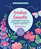 Creative Gouache: A Beginner's Step-by-Step Guide to Creating Vibrant Paintings with Opaque Watercolor & Mixed Media (Art for Modern Makers)