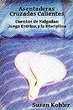 Asentaderas Cruzados Calientes: Cuentos de Nalgadas: Juego Er Tico, y La Disciplina (Hot Crossed Buns) (Spanish Edition): Cuentos De Nalgadas: Juego ... (Hot Crossed Buns) (Spanish Edition)