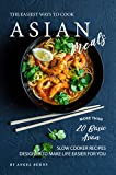 The Easiest Ways to Cook Asian Meals: More Than 20 Basic Asian Slow Cooker Recipes Designed to Make Life Easier for You...