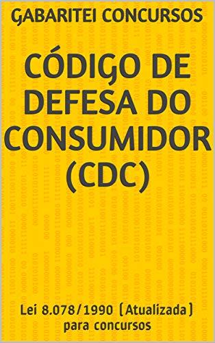 Código de Defesa do Consumidor (CDC): Lei 8.078/1990 (Atualizada) para concursos