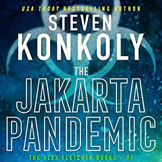 The Jakarta Pandemic: A Modern Thriller     Alex Fletcher, Book 1              By:                                                                                                                                 Steven Konkoly                               Narrated by:                                                                                                                                 John David Farrell                      Length: 11 hrs and 59 mins     Not rated yet     Overall 0.0