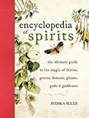 Encyclopedia of Spirits: The Ultimate Guide to the Magic of Saints, Angels, Fairies, Demons, and Ghosts