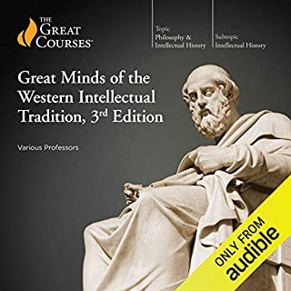 Great Minds of the Western Intellectual Tradition, 3rd Edition                   Written by:                                                                                                                                 The Great Courses,                                                                                        Alan Charles Kors,                                                                                        Darren Staloff,                   and others                          Narrated by:                                                                                                                                 Alan Charles Kors,                                                                                        Darren Staloff,                                                                                        Dennis Dalton,                   and others                 Length: 43 hrs and 41 mins     18 ratings     Overall 4.4