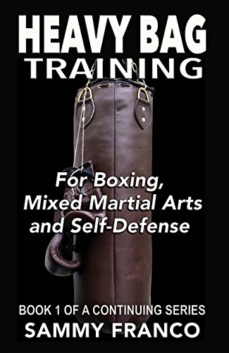 Heavy Bag Training: For Boxing, Mixed Martial Arts and Self-Defense (Heavy Bag Training Series Book 1) (English Edition)