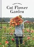 Floret Farm's Cut Flower Garden: Grow, Harvest, and Arrange Stunning Seasonal Blooms (Gardening Book for Beginners, Floral Design and Flower Arranging Book)