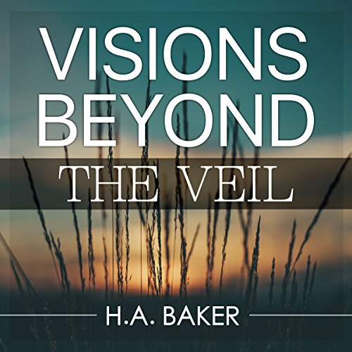 Visions Beyond the Veil                   By:                                                                                                                                 H. A. Baker                               Narrated by:                                                                                                                                 William Crockett                      Length: 3 hrs and 48 mins     13 ratings     Overall 4.8