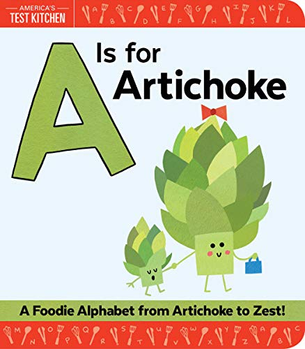 A Is for Artichoke: An ABC Book of Food, Kitchens, and Cooking for Kids, from Artichoke to Zest (America's Test Kitchen Kids)