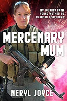 Mercenary Mum: My Journey from Young Mother to Baghdad Bodyguard by [Neryl Joyce]
