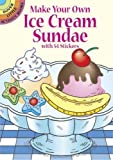 Make Your Own Ice Cream Sundae with 54 Stickers (Dover Little Activity Books...