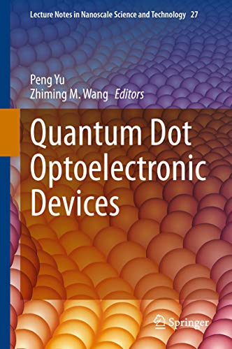 Quantum Dot Optoelectronic Devices (Lecture Notes in Nanoscale Science and Technology Book 27) (English Edition)