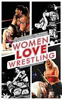 Women Love Wrestling: An anthology on women & professional wrestling by [Jason Norris]