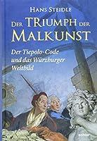 Der Triumph der Malkunst: Der Tiepolo-Code und das Wuerzburger Weltbild