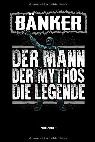 Bänker - Der Mann - Der Mythos - Die Legende - Notizbuch: Lustiges Bänker Notizbuch mit Punktraster. Tolle Bänker Geschenk Idee.