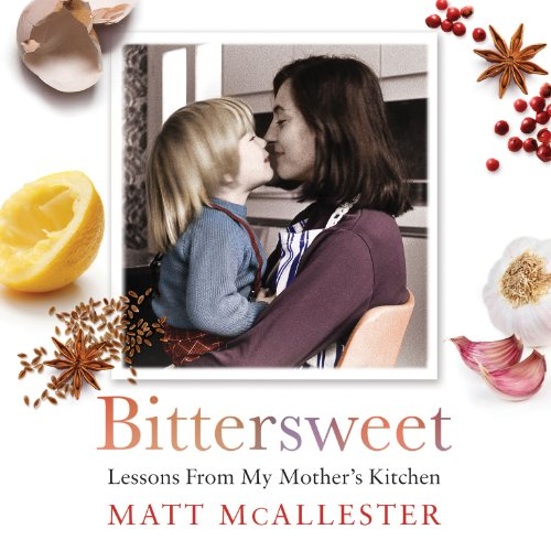Bittersweet     Lessons From my Mother's Kitchen              By:                                                                                                                                 Matt McAllester                               Narrated by:                                                                                                                                 George Holmes                      Length: 9 hrs and 9 mins     Not rated yet     Overall 0.0