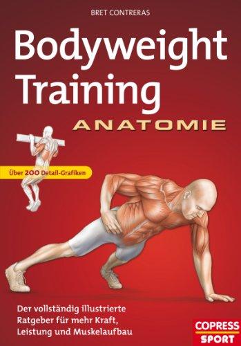 Bodyweight Training Anatomie: Der vollständig illustrierte Ratgeber fur mehr Kraft, Leistung und Muskelaufbau