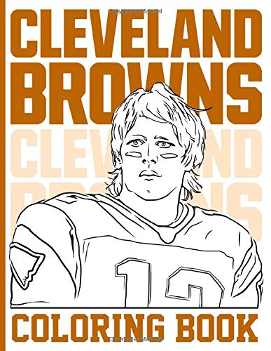 Cleveland Browns Coloring Book: Creative Cleveland Browns Coloring Books For Adults, Boys, Girls Stress Relieving
