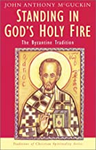 Standing in God's Holy Fire: The Byzantine Tradition (Traditions of Christian Spirituality.) (Traditions of Christian Spirituality Series)