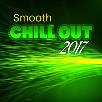 Smooth Chill Out 2017 – Sensual Chill Out Music, Pure Essential, Relax, Calm Chill Out, Lounge