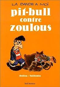 La Bande à moi : Pitt-Bull contre Zoulous par Thierry Dedieu