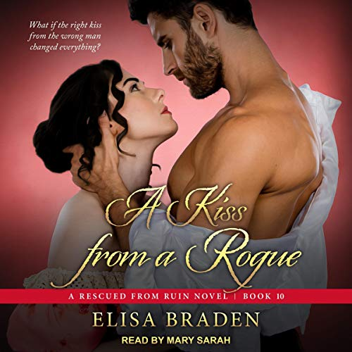 A Kiss from a Rogue: Rescued from Ruin Series 10