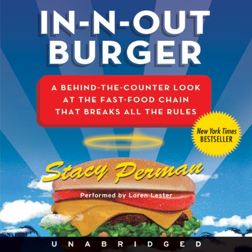 In N Out Burger: A Behind the Counter Look at the Fast Food Chain That Breaks All the Rules