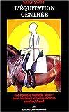 L'équitation centrée - Une nouvelle méthode