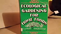 Ecological gardening for home foods 0884051072 Book Cover