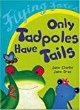 Only Tadpoles Have Tails (Flying Foxes)