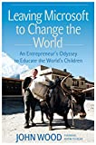 Leaving Microsoft to Change the World: An Entrepreneur's Odyssey to Educate the World's Children (English Edition)