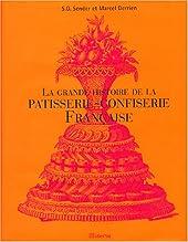 La grande histoire de la patisserie-confiserie française de S.-G. Sender